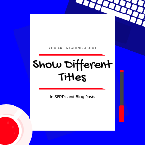How-to-Show-two-Different-Titles-in-SERPs-and-blog-posts